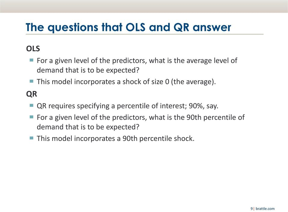 QR requires specifying a percentile of interest; 90%, say.