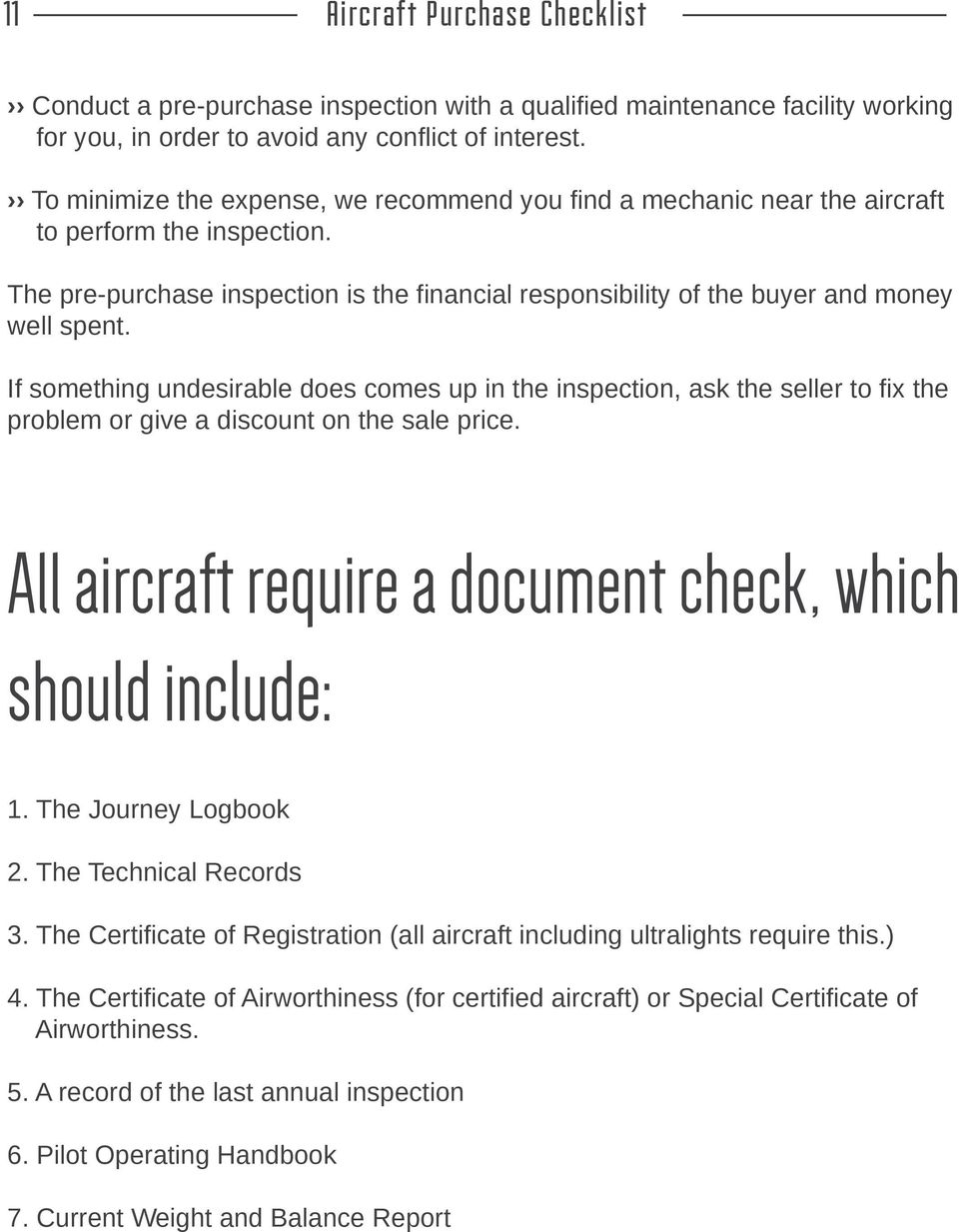 If something undesirable does comes up in the inspection, ask the seller to fix the problem or give a discount on the sale price. All aircraft require a document check, which should include: 1.