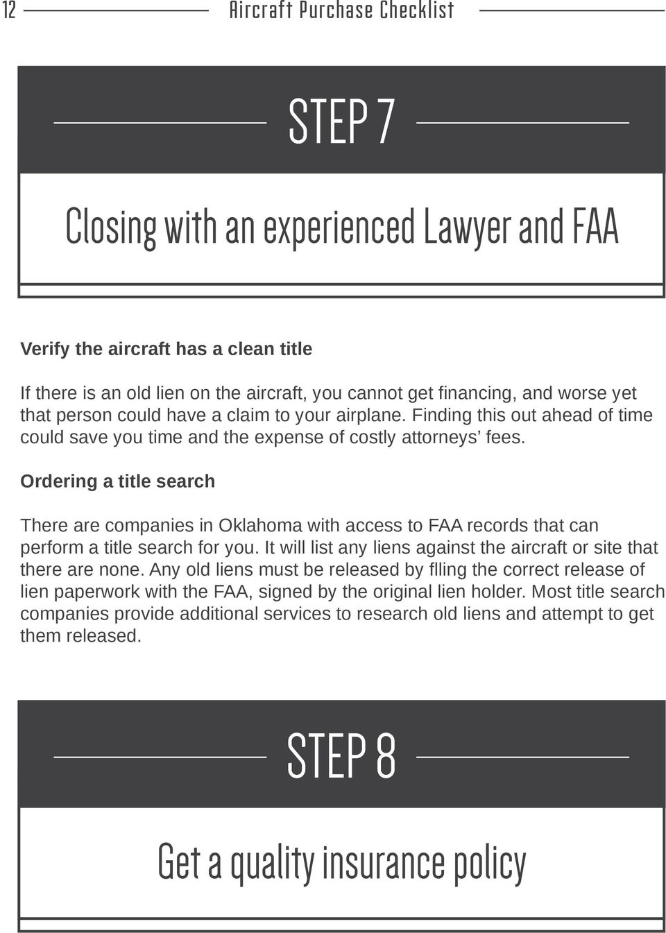 Ordering a title search There are companies in Oklahoma with access to FAA records that can perform a title search for you. It will list any liens against the aircraft or site that there are none.