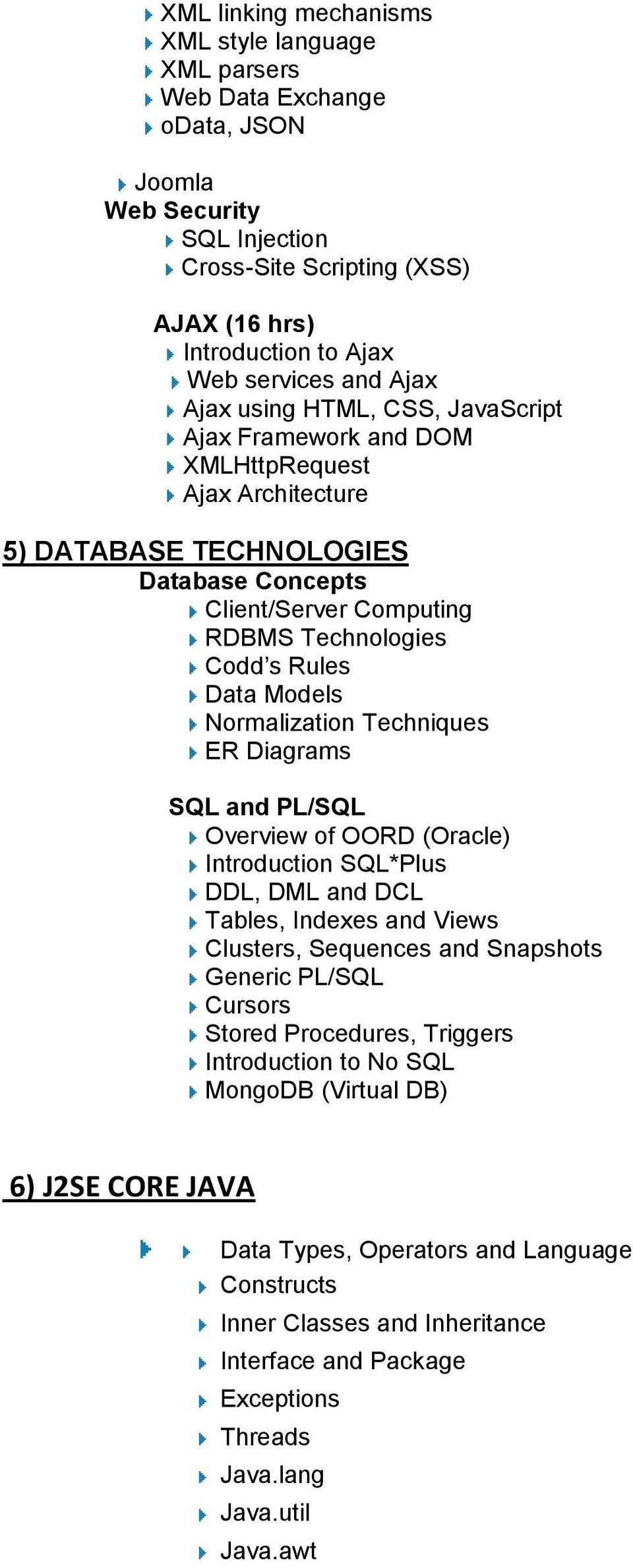 Models Normalization Techniques ER Diagrams SQL and PL/SQL Overview of OORD (Oracle) Introduction SQL*Plus DDL, DML and DCL Tables, Indexes and Views Clusters, Sequences and Snapshots Generic PL/SQL