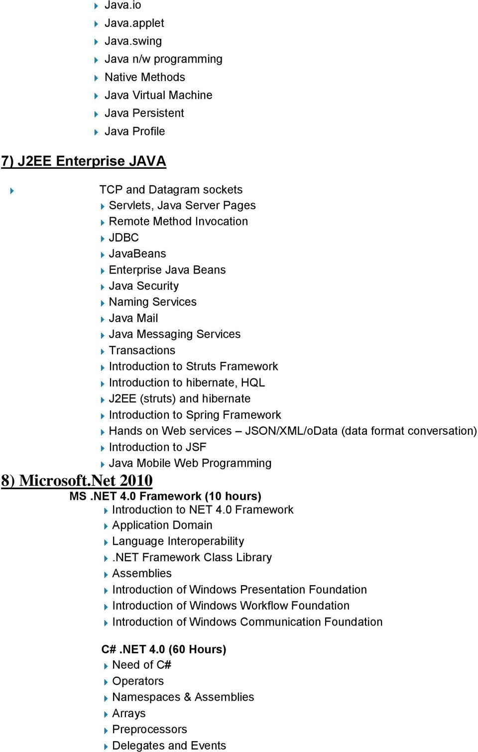 JavaBeans Enterprise Java Beans Java Security Naming Services Java Mail Java Messaging Services Transactions Introduction to Struts Framework Introduction to hibernate, HQL J2EE (struts) and