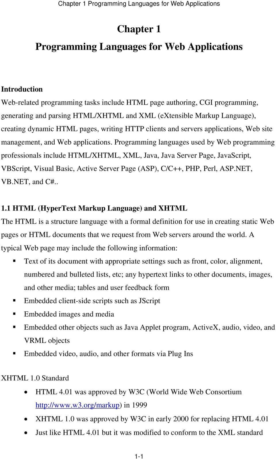 Programming languages used by Web programming professionals include HTML/XHTML, XML, Java, Java Server Page, JavaScript, VBScript, Visual Basic, Active Server Page (ASP), C/C++, PHP, Perl, ASP.