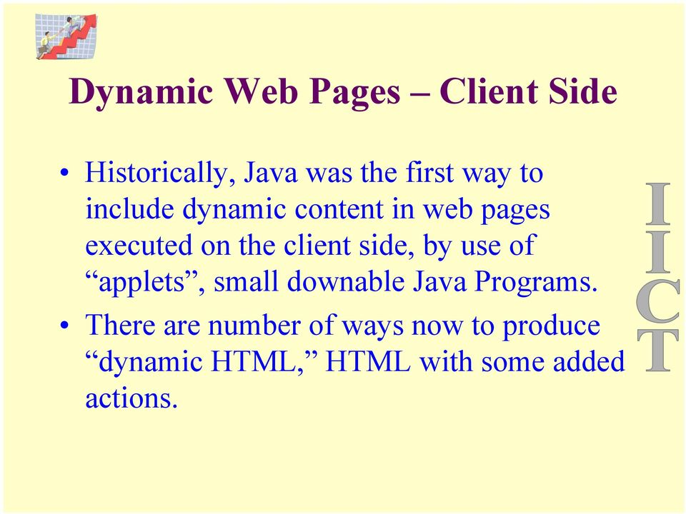side, by use of applets, small downable Java Programs.