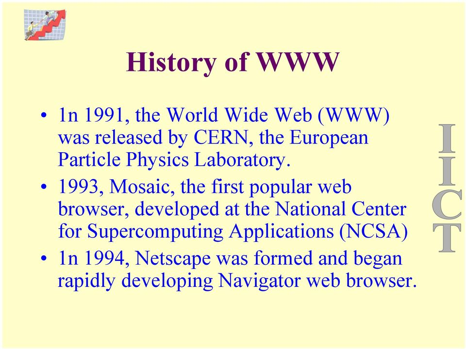 1993, Mosaic, the first popular web browser, developed at the National Center