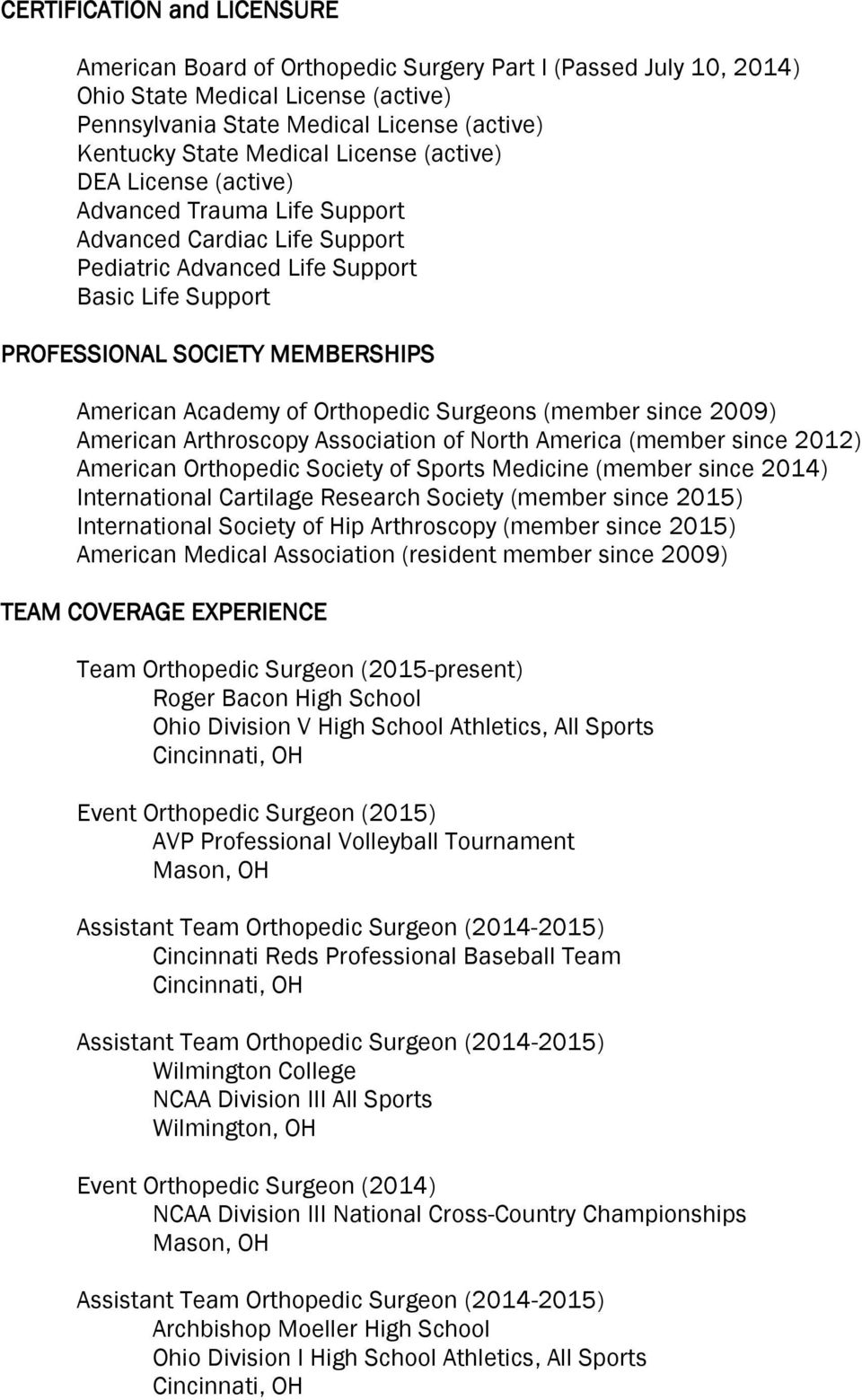 of Orthopedic Surgeons (member since 2009) American Arthroscopy Association of North America (member since 2012) American Orthopedic Society of Sports Medicine (member since 2014) International