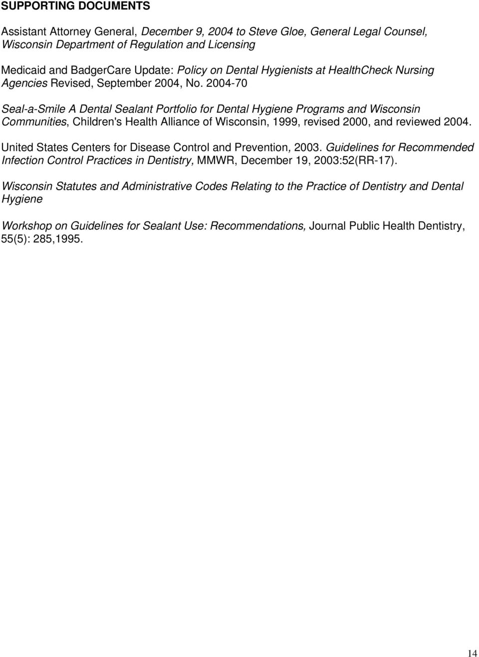 2004-70 Seal-a-Smile A Dental Sealant Portfolio for Dental Hygiene Programs and Wisconsin Communities, Children's Health Alliance of Wisconsin, 1999, revised 2000, and reviewed 2004.