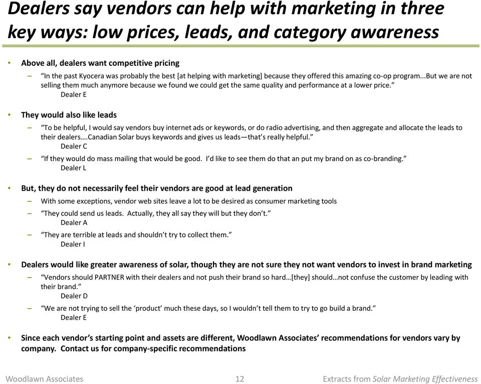 Dealer E They would also like leads To be helpful, I would say vendors buy internet ads or keywords, or do radio advertising, and then aggregate and allocate the leads to their dealers.