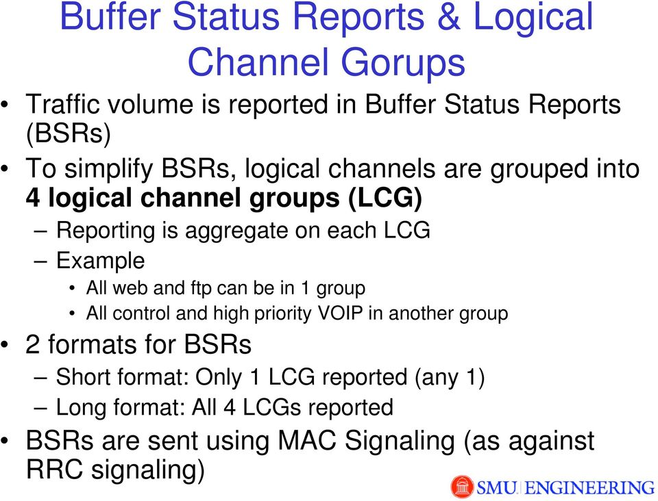 web and ftp can be in 1 group All control and high priority VOIP in another group 2 formats for BSRs Short format: