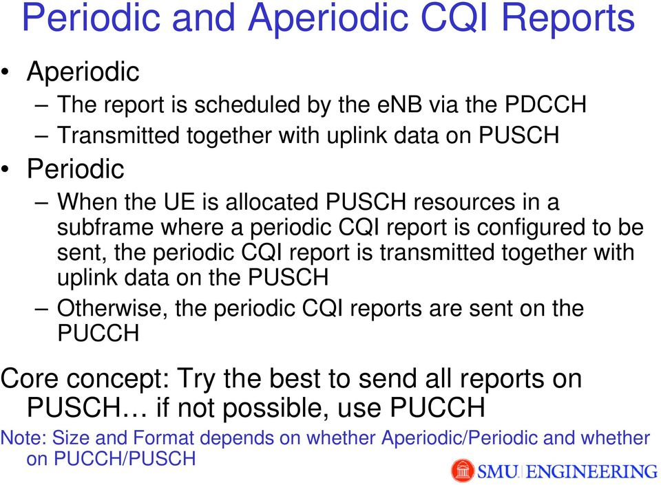 report is transmitted together with uplink data on the PUSCH Otherwise, the periodic CQI reports are sent on the PUCCH Core concept: Try the