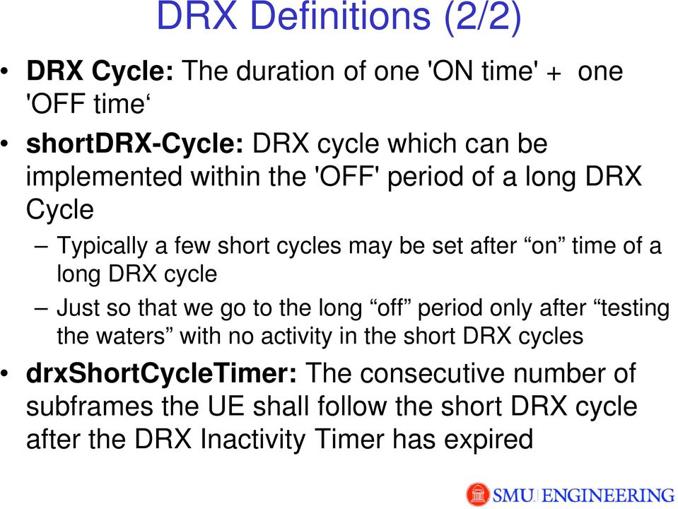 cycle Just so that we go to the long off period only after testing the waters with no activity in the short DRX cycles