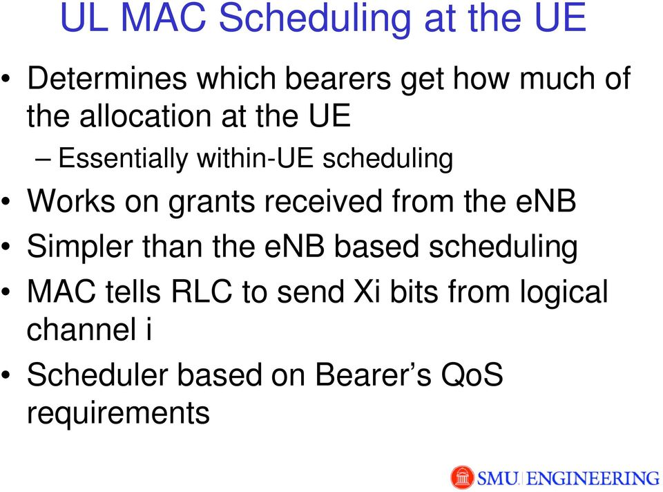 received from the enb Simpler than the enb based scheduling MAC tells RLC
