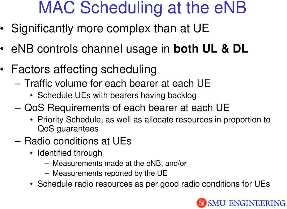 each UE Priority Schedule, as well as allocate resources in proportion to QoS guarantees Radio conditions at UEs Identified
