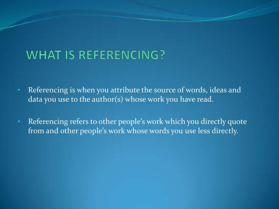 Referencing refers to other people s work which you directly