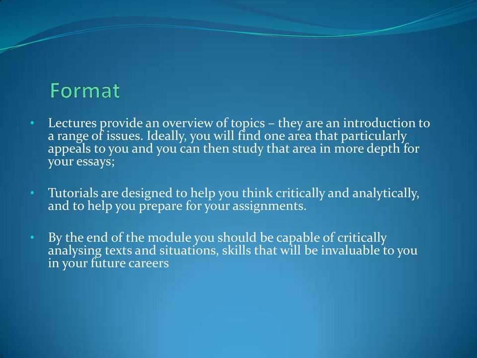 essays; Tutorials are designed to help you think critically and analytically, and to help you prepare for your