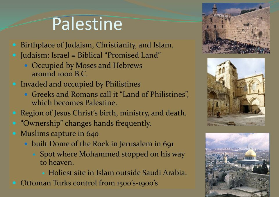Invaded and occupied by Philistines Greeks and Romans call it Land of Philistines, which becomes Palestine.