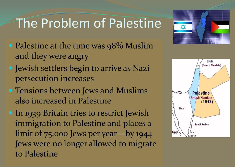 increased in Palestine In 1939 Britain tries to restrict Jewish immigration to Palestine and