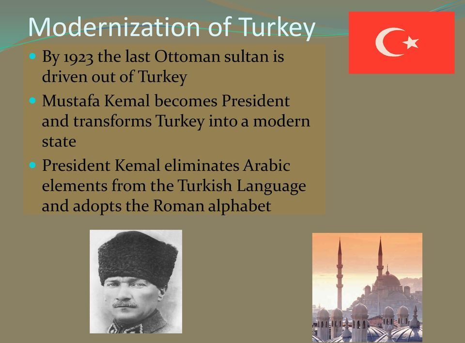 transforms Turkey into a modern state President Kemal