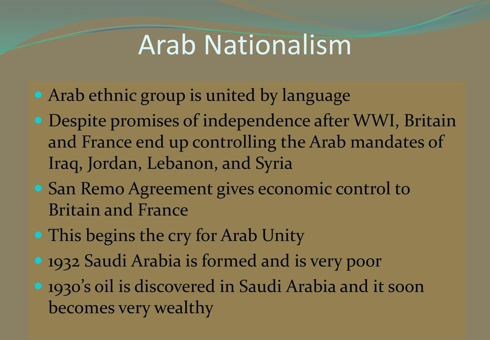 Agreement gives economic control to Britain and France This begins the cry for Arab Unity 1932 Saudi