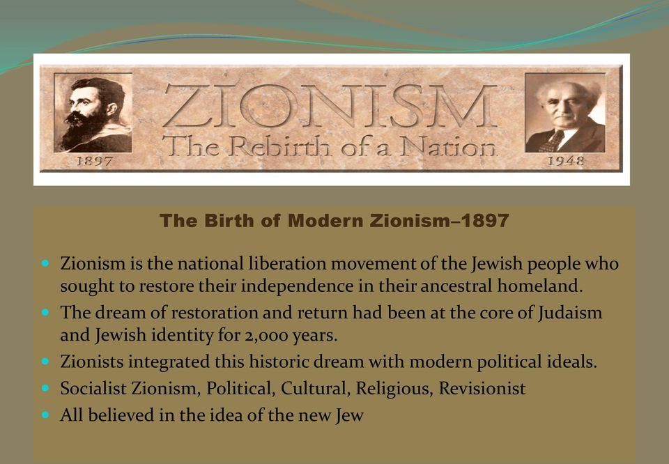 The dream of restoration and return had been at the core of Judaism and Jewish identity for 2,000 years.