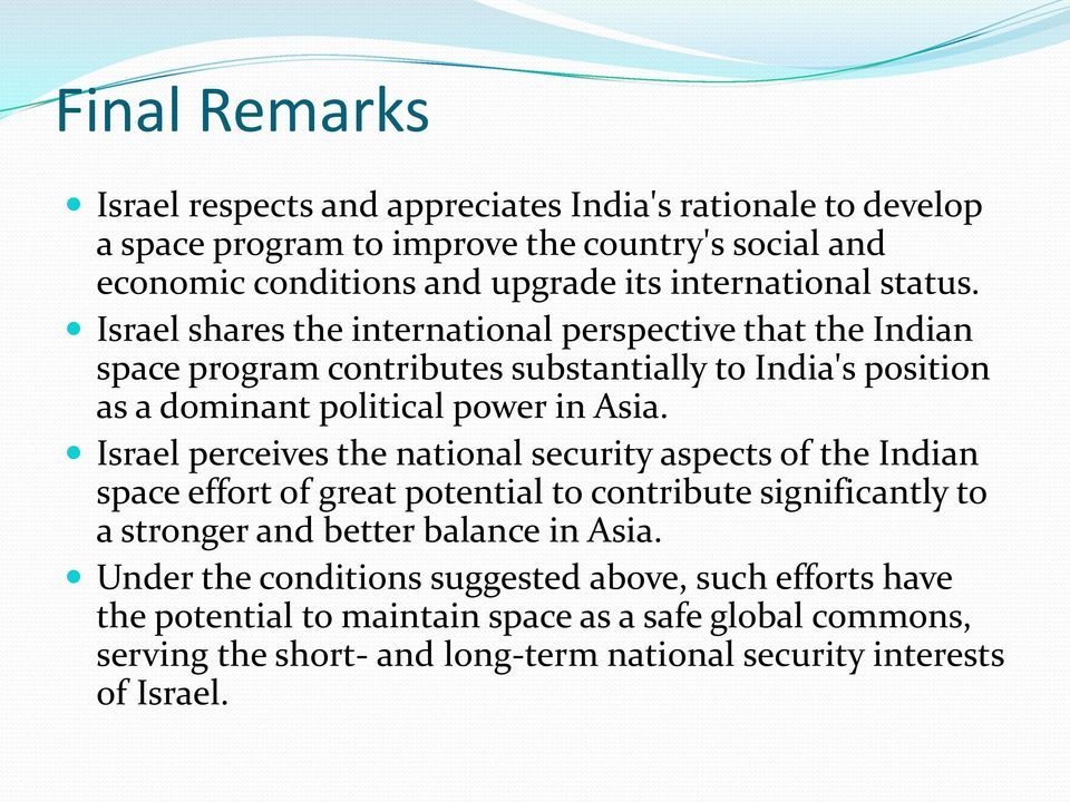 Israel shares the international perspective that the Indian space program contributes substantially to India's position as a dominant political power in Asia.