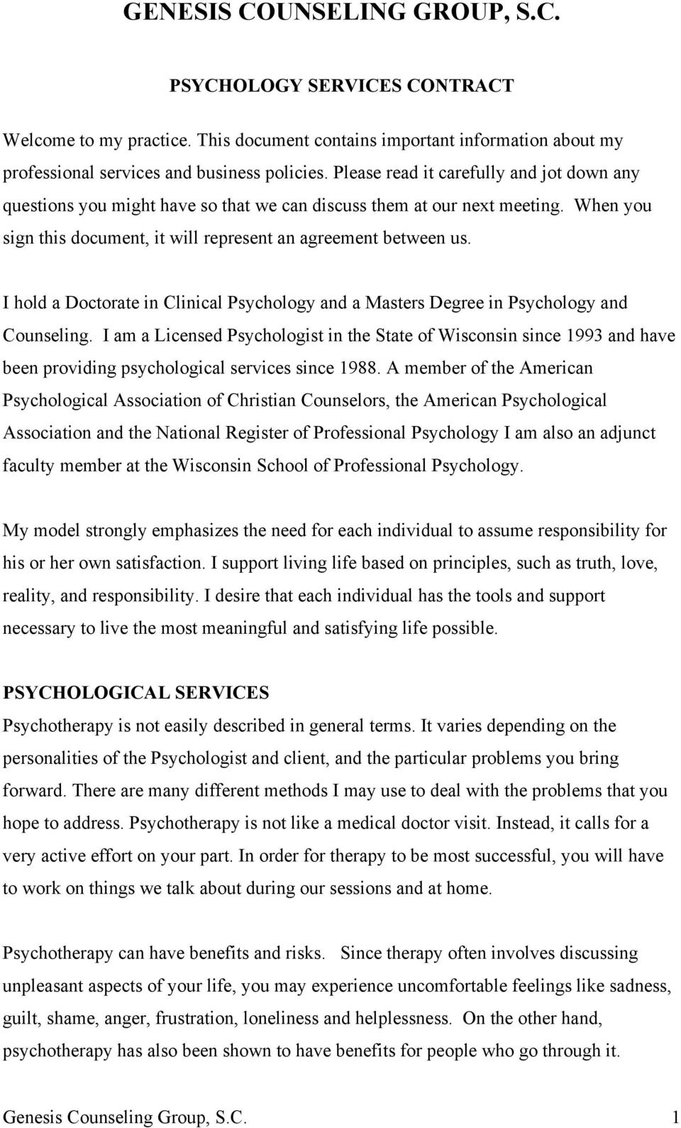 I hold a Doctorate in Clinical Psychology and a Masters Degree in Psychology and Counseling.
