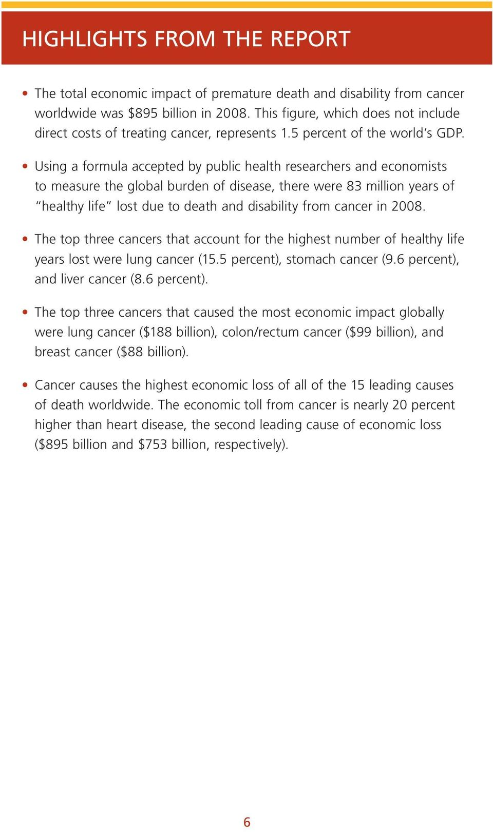 Using a formula accepted by public health researchers and economists to measure the global burden of disease, there were 83 million years of healthy life lost due to death and disability from cancer