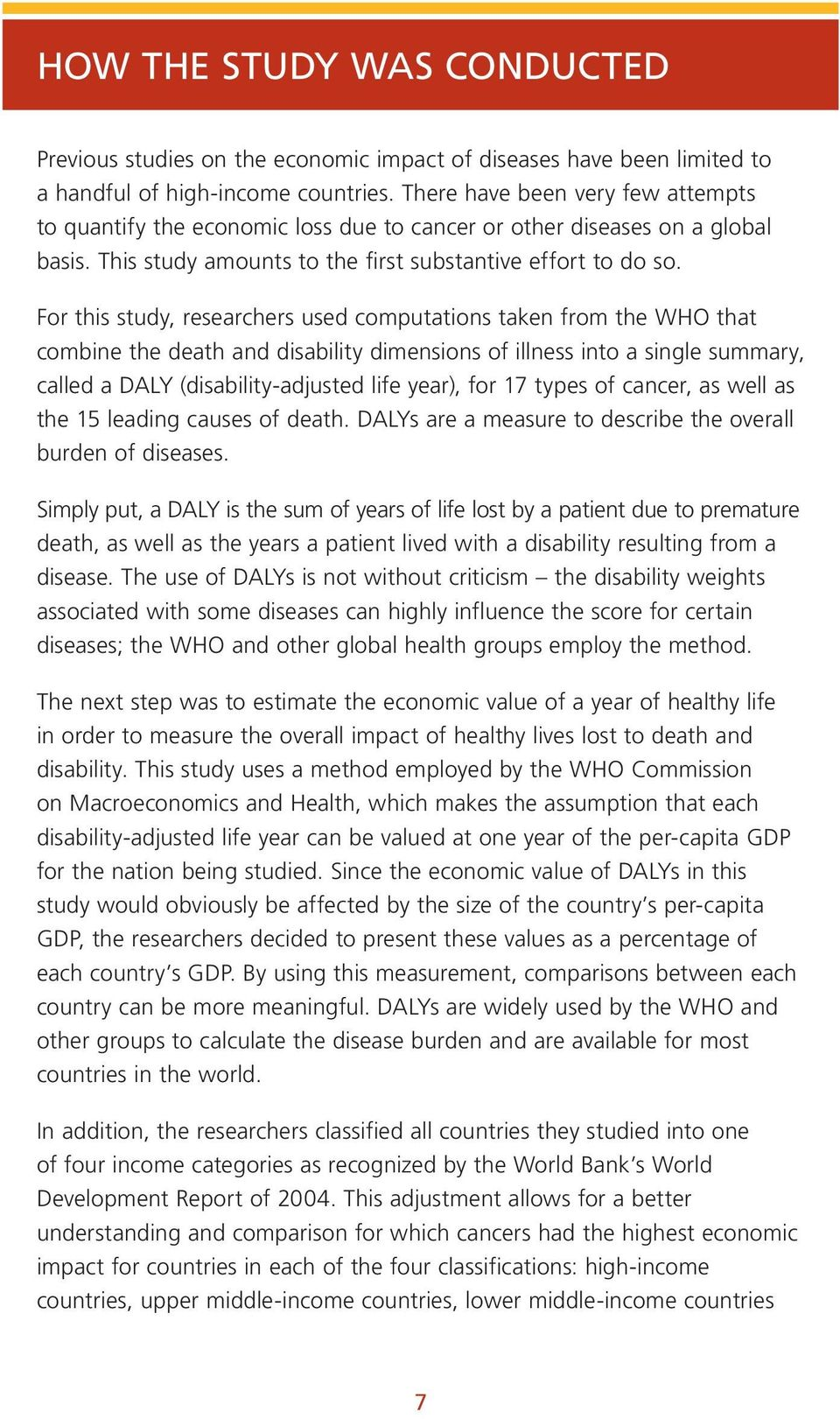 For this study, researchers used computations taken from the WHO that combine the death and disability dimensions of illness into a single summary, called a DALY (disability-adjusted life year), for