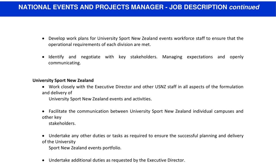 University Sport New Zealand Work closely with the Executive Director and other USNZ staff in all aspects of the formulation and delivery of University Sport New Zealand events and activities.