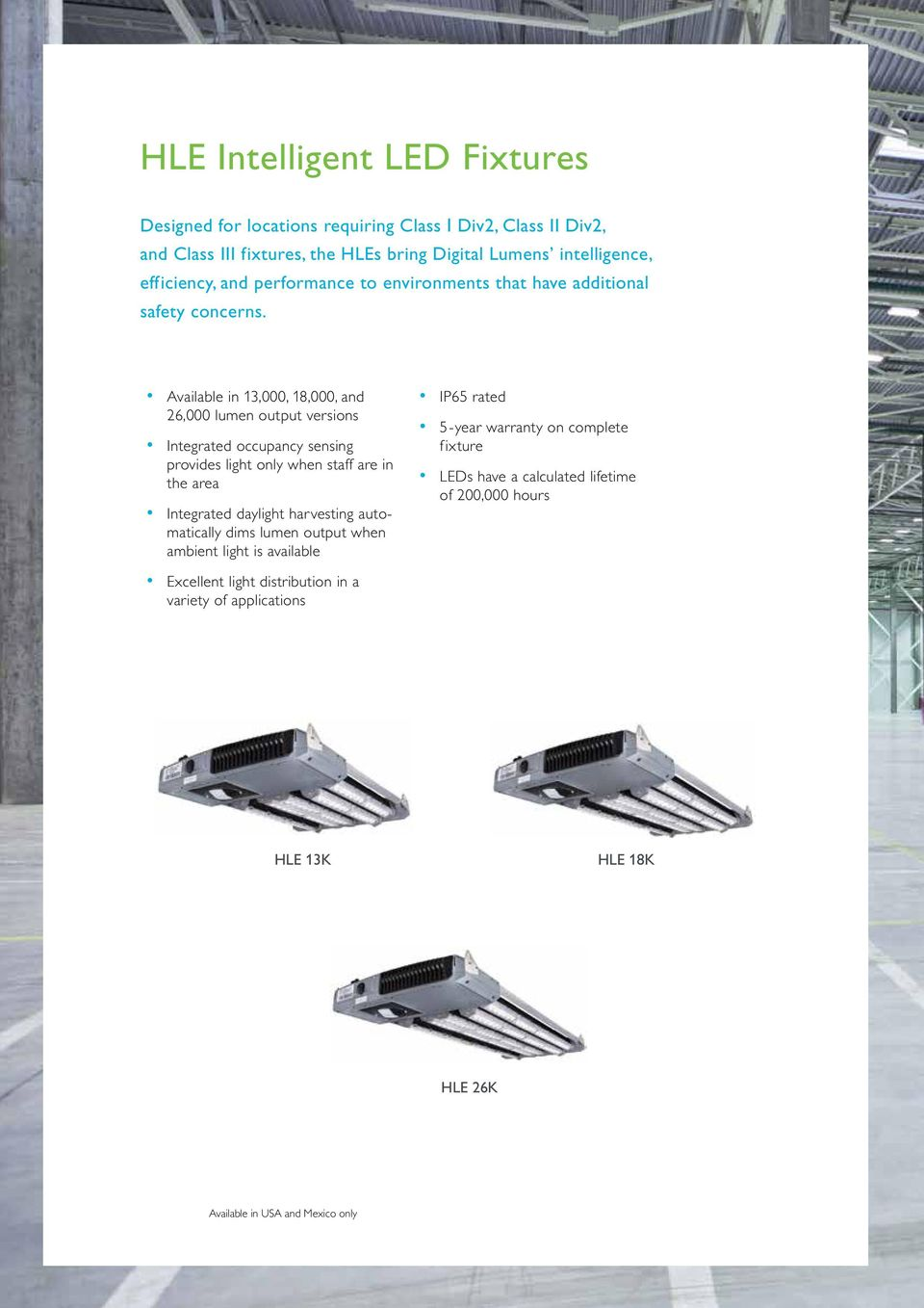 Available in 13,000, 18,000, and 26,000 lumen output versions Integrated occupancy sensing provides light only when staff are in the area Integrated daylight harvesting