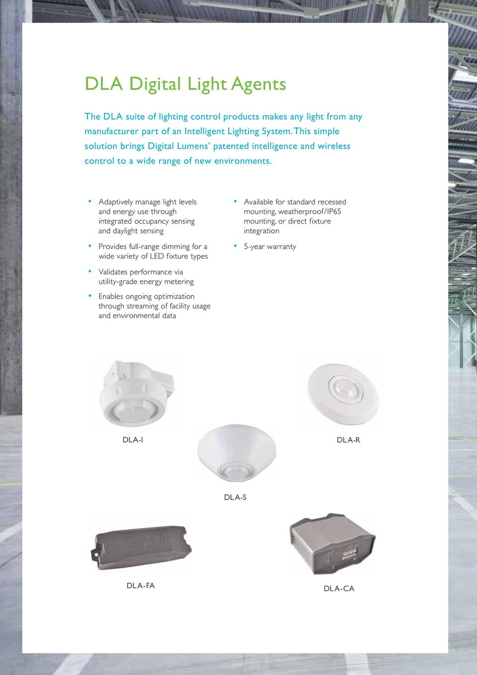 Adaptively manage light levels and energy use through integrated occupancy sensing and daylight sensing Provides full-range dimming for a wide variety of LED fixture types Available
