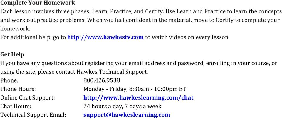 Get Help If you have any questions about registering your email address and password, enrolling in your course, or using the site, please contact Hawkes Technical Support.