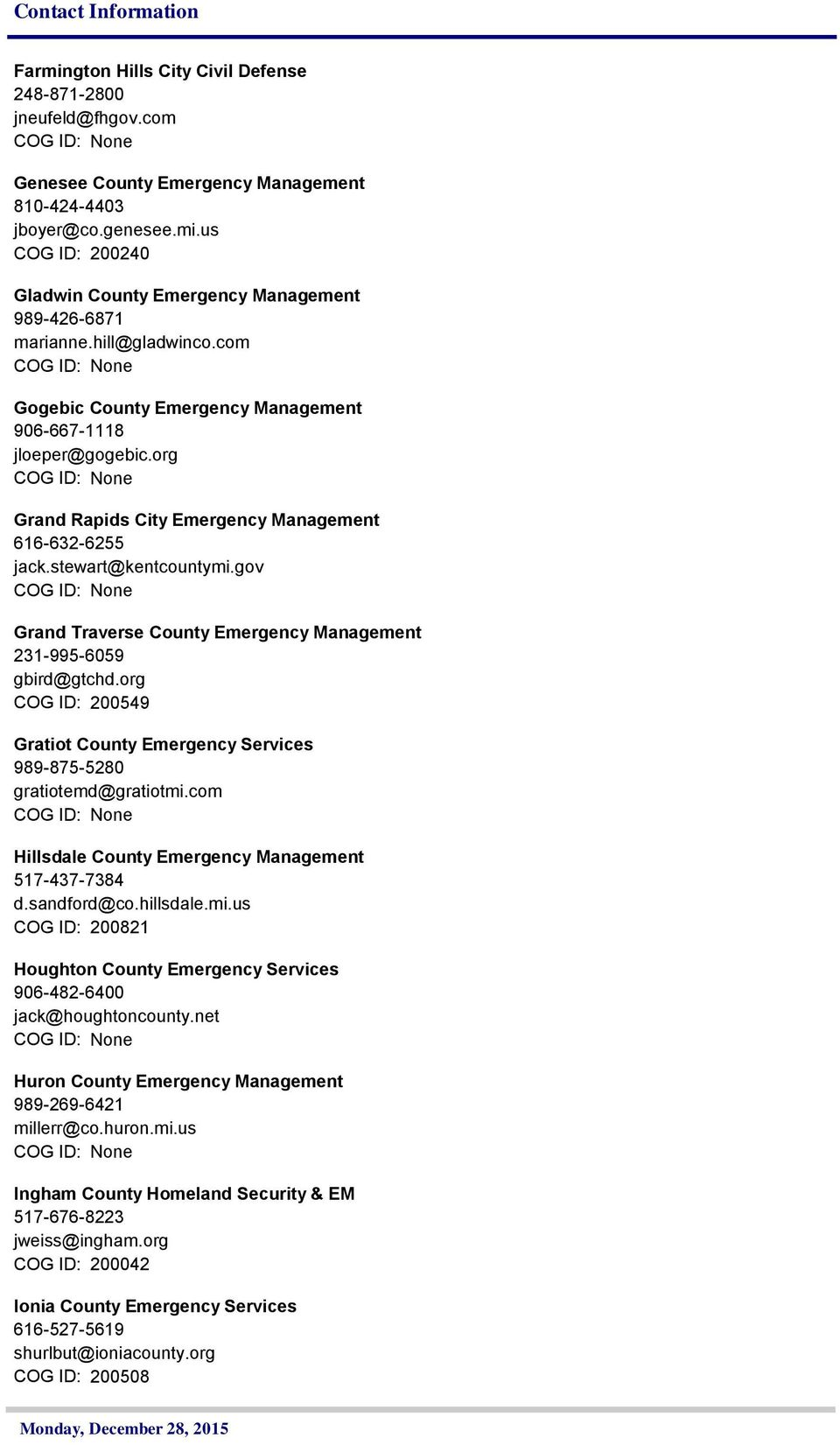 gov Grand Traverse County Emergency Management 231-995-6059 gbird@gtchd.org COG ID: 200549 Gratiot County Emergency Services 989-875-5280 gratiotemd@gratiotmi.