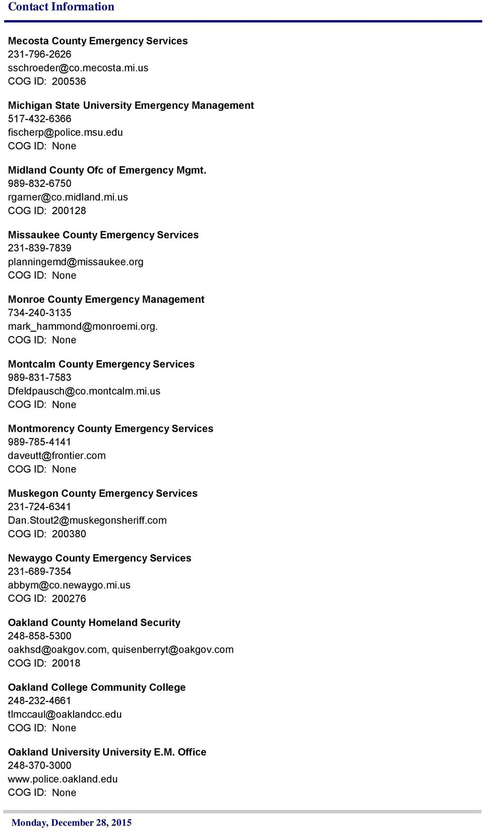 org Monroe County Emergency Management 734-240-3135 mark_hammond@monroemi.org. Montcalm County Emergency Services 989-831-7583 Dfeldpausch@co.montcalm.mi.us Montmorency County Emergency Services 989-785-4141 daveutt@frontier.