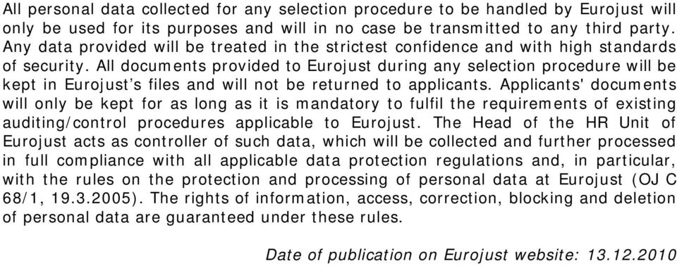 All documents provided to Eurojust during any selection procedure will be kept in Eurojust s files and will not be returned to applicants.