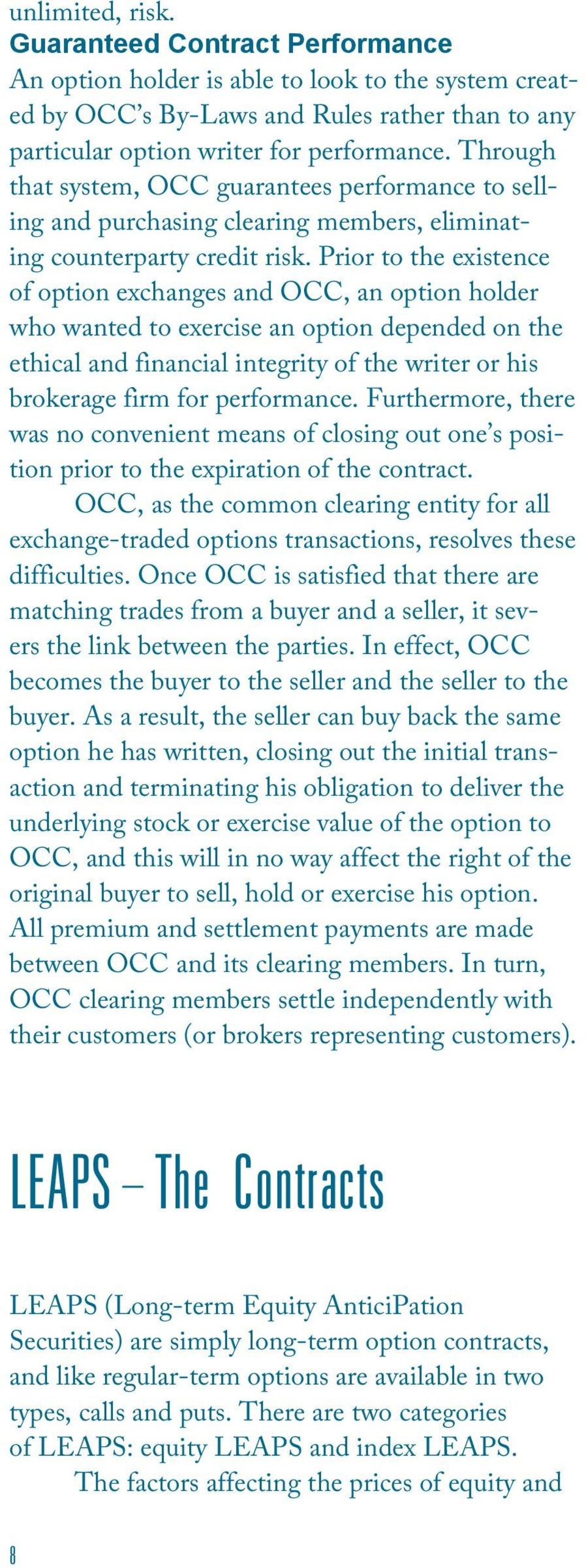 Prior to the existence of option exchanges and OCC, an option holder who wanted to exercise an option depended on the ethical and financial integrity of the writer or his brokerage firm for