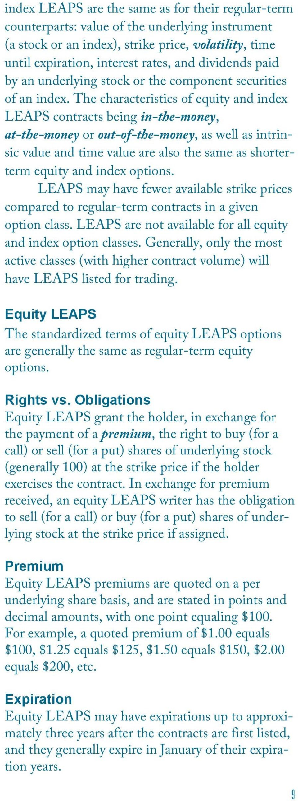 The characteristics of equity and index LEAPS contracts being in-the-money, at-the-money or out-of-the-money, as well as intrinsic value and time value are also the same as shorterterm equity and