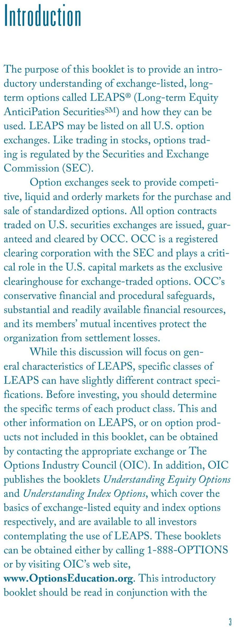 Option exchanges seek to provide competitive, liquid and orderly markets for the purchase and sale of standardized options. All option contracts traded on U.S.