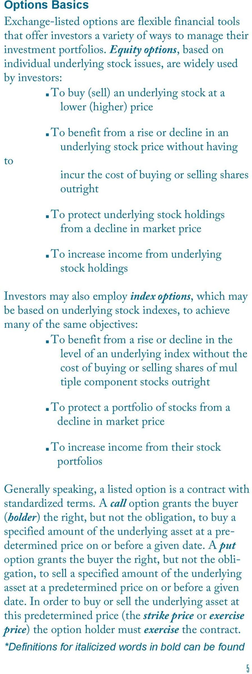underlying stock price without having incur the cost of buying or selling shares outright To protect underlying stock holdings from a decline in market price To increase income from underlying stock