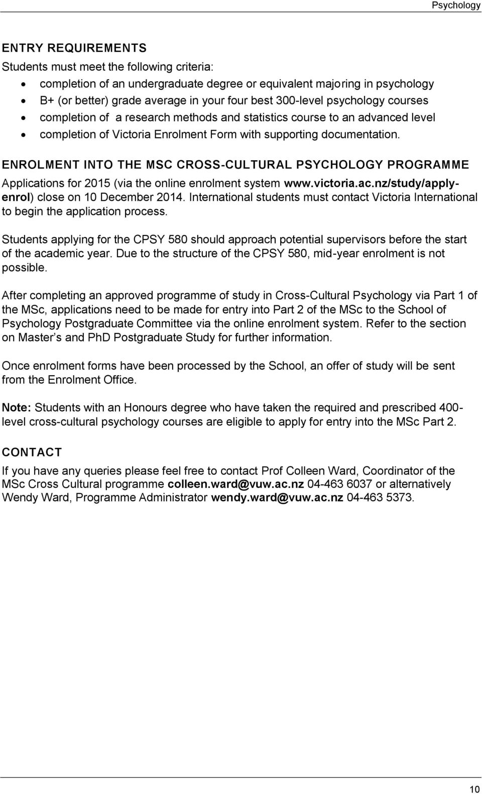 ENROLMENT INTO THE MSC CROSS-CULTURAL PSYCHOLOGY PROGRAMME Applications for 2015 (via the online enrolment system www.victoria.ac.nz/study/applyenrol) close on 10 December 2014.