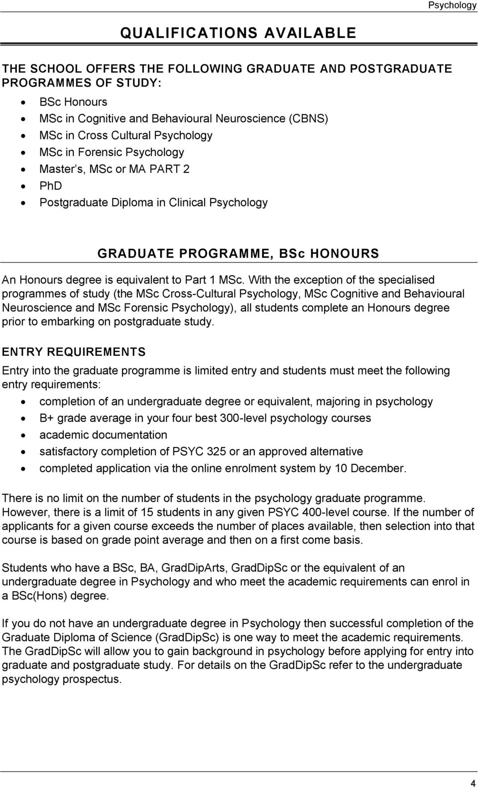 With the exception of the specialised programmes of study (the MSc Cross-Cultural Psychology, MSc Cognitive and Behavioural Neuroscience and MSc Forensic Psychology), all students complete an Honours