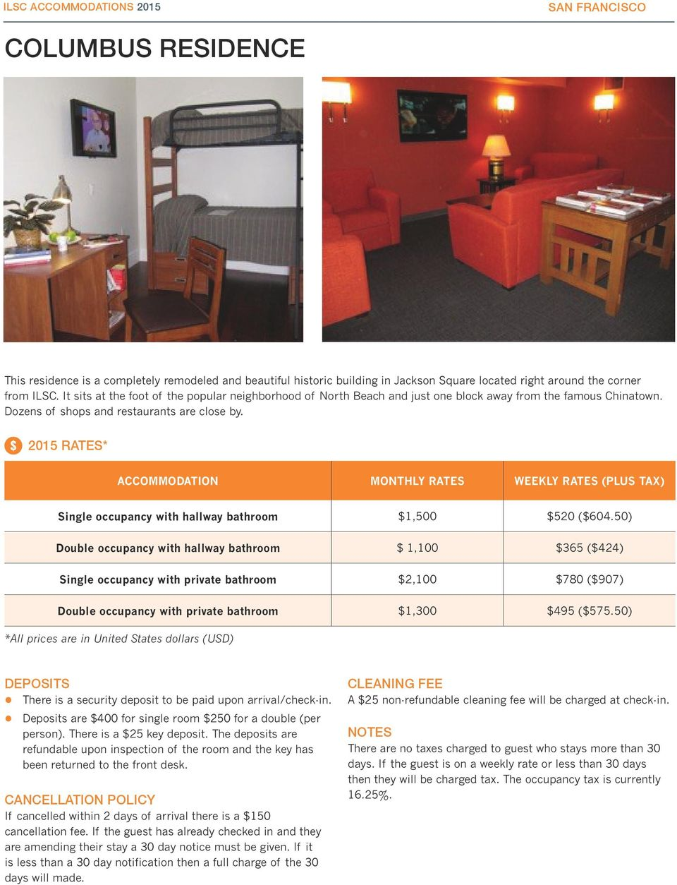 ACCOMMODATION MONTHLY RATES WEEKLY RATES (PLUS TAX) Single occupancy with hallway bathroom $1,500 $520 ($604.