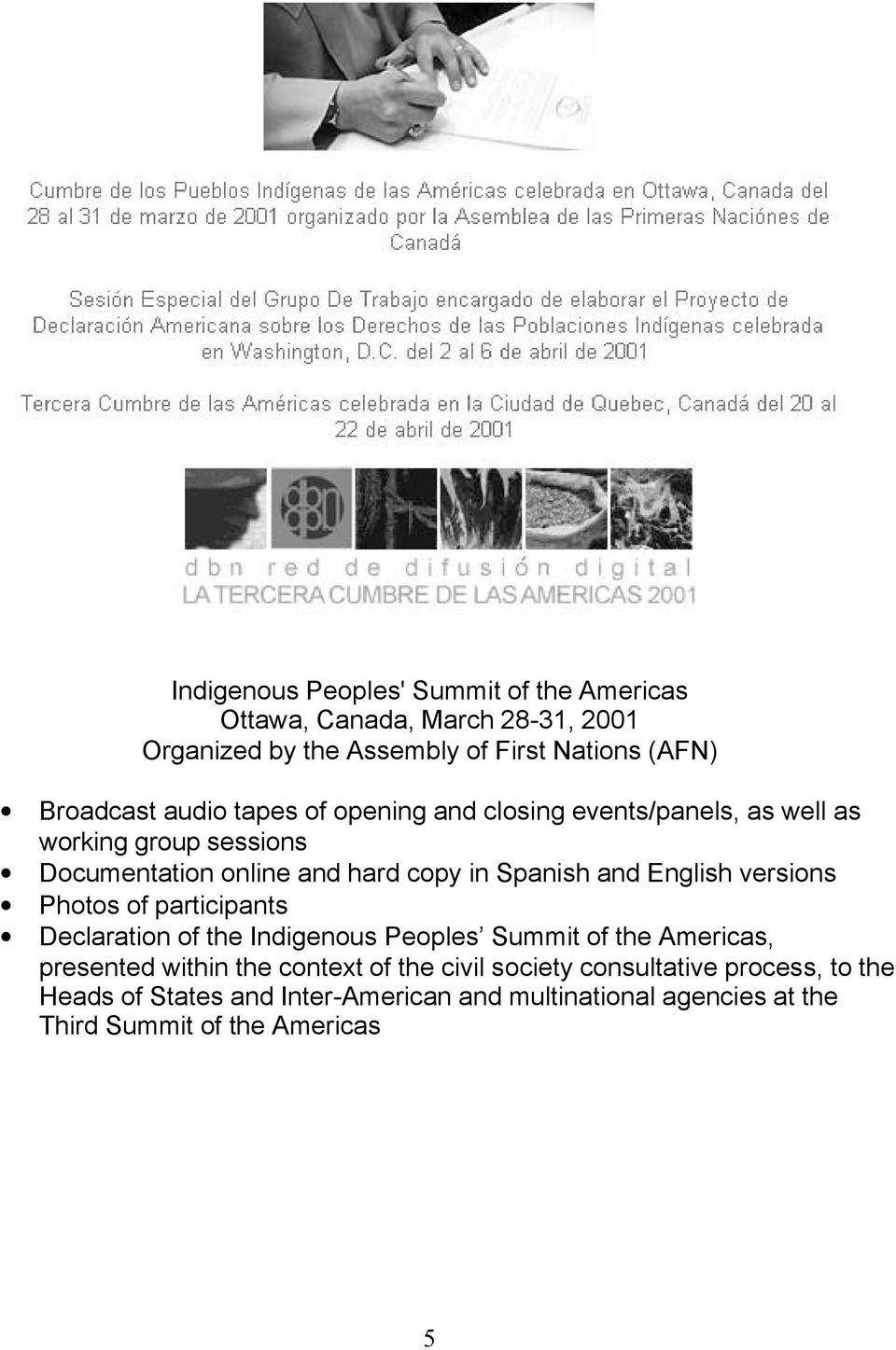 English versions Photos of participants Declaration of the Indigenous Peoples Summit of the Americas, presented within the context of the