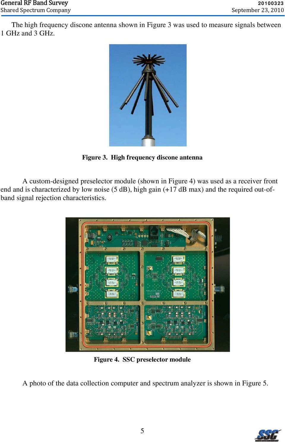 High frequency discone antenna A custom-designed preselector module (shown in Figure 4) was used as a receiver front end