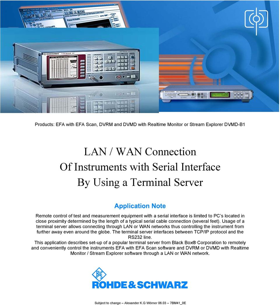 Usage of a terminal server allows connecting through LAN or WAN networks thus controlling the instrument from further away even around the globe.