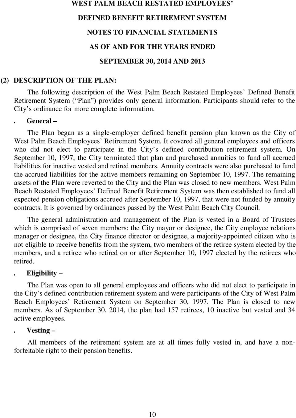 . General The Plan began as a single-employer defined benefit pension plan known as the City of West Palm Beach Employees Retirement System.