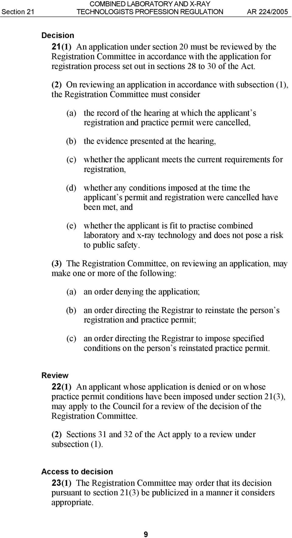 (2) On reviewing an application in accordance with subsection (1), the Registration Committee must consider (a) the record of the hearing at which the applicant s registration and practice permit
