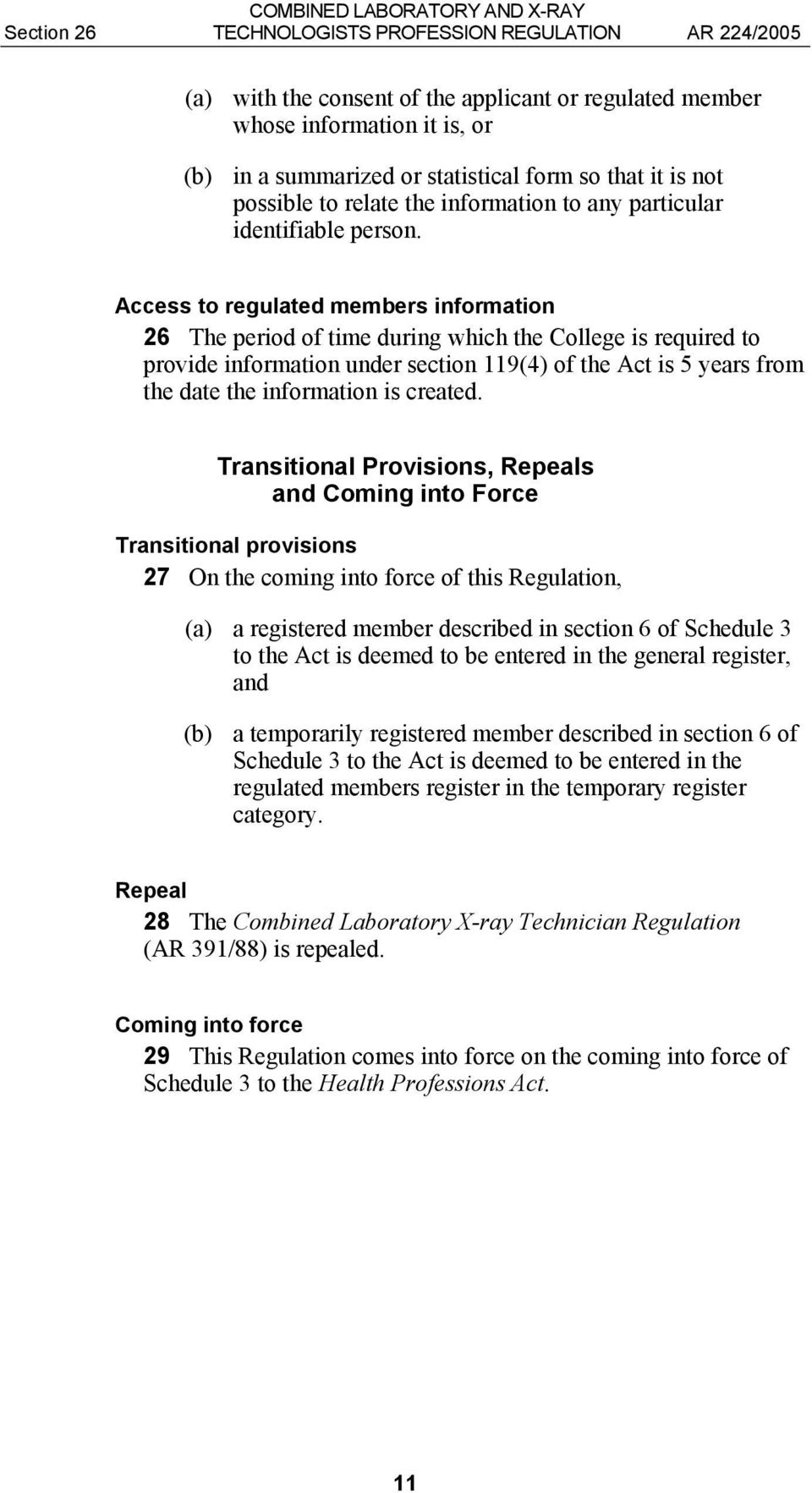 Access to regulated members information 26 The period of time during which the College is required to provide information under section 119(4) of the Act is 5 years from the date the information is