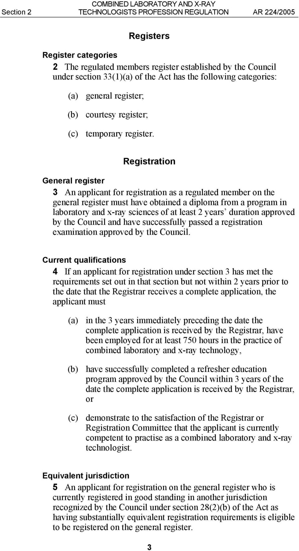 Registration General register 3 An applicant for registration as a regulated member on the general register must have obtained a diploma from a program in laboratory and x-ray sciences of at least 2