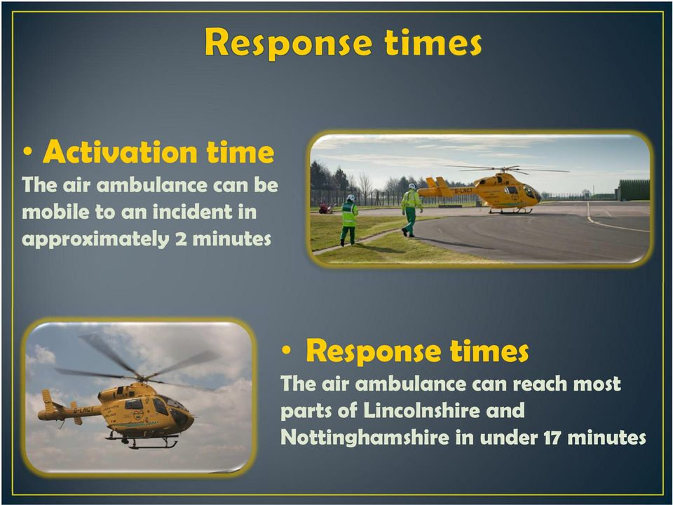 Response times The air ambulance can reach most