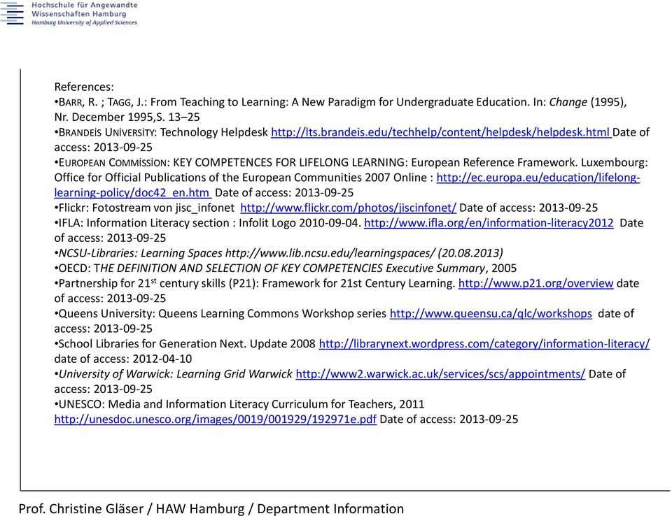 html Date of access: 2013-09-25 EUROPEAN COMMİSSİON: KEY COMPETENCES FOR LIFELONG LEARNING: European Reference Framework.